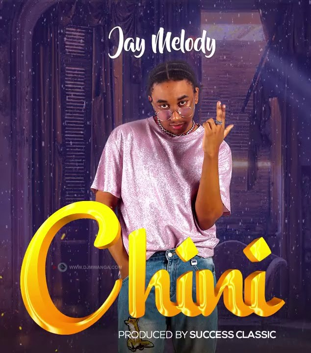 Jay Melody - Chini (Prod. by Success Classic) | Mp3 Download