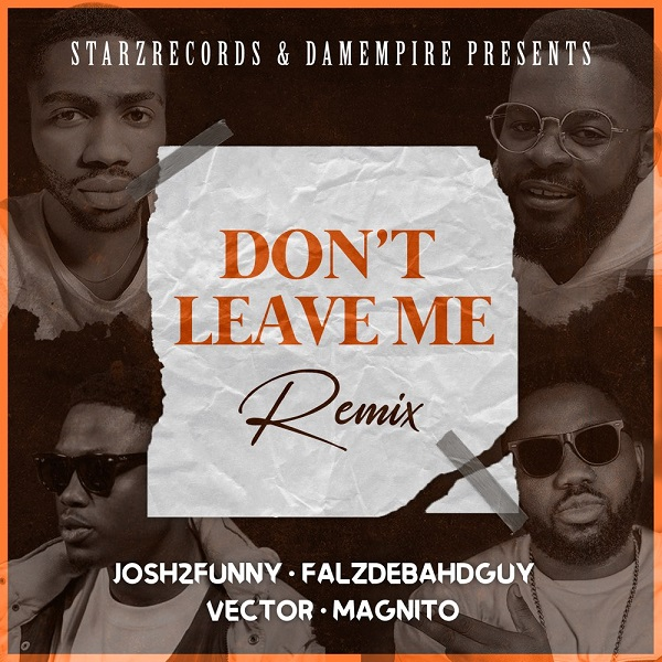 Download Mp3: Josh2funny Ft. Falz & Vector & Magnito - Don't Leave Me (Remix)