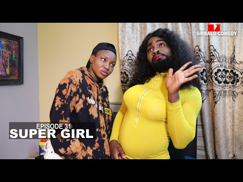 SUPER  GIRL -  (END SARS ) SIRBALO AND BAE ( EPISODE 31 )