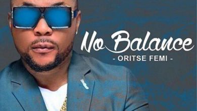 Oritse Femi - No Balance | Mp3 Download