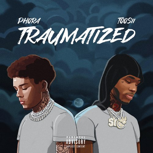 Phora Ft. Toosii - Traumatized | Mp3 Download