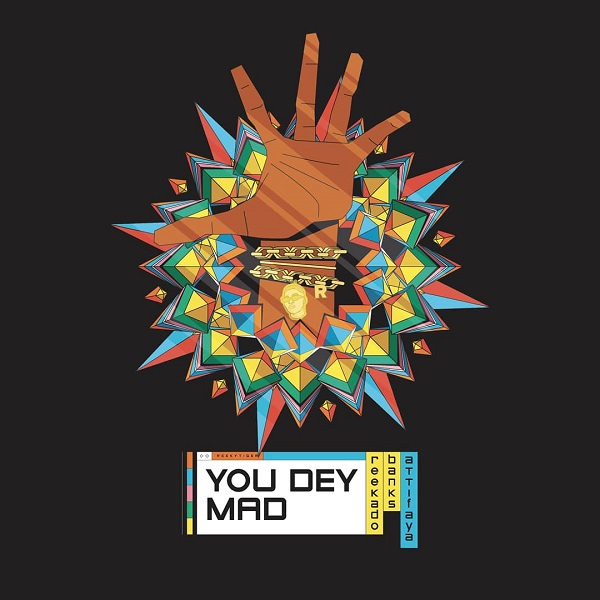 Reekado Banks Ft. AttiFaya - You Dey Mad