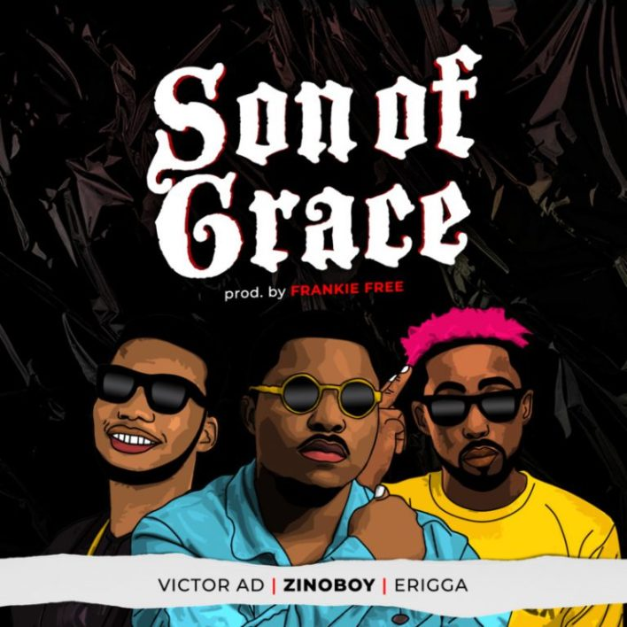 Zinoboy Ft. Erigga & Victor AD - Son Of Grace