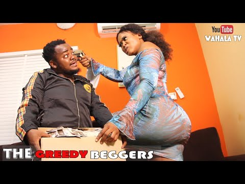THE GREEDY BEGGERS - (WAHALA TV) EP 17