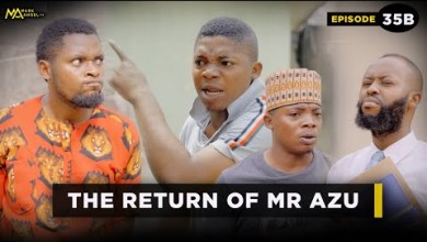 The Return of Mr Azu - Mark Angel TV
