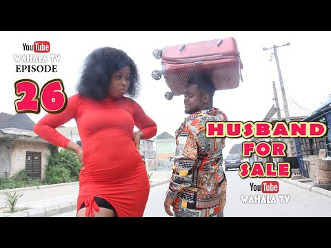 HUSBAND FOR SALE | HOUSE OF WAHALA TV | EPISODE 26