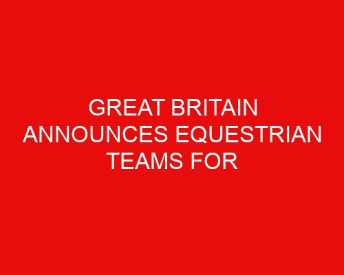 Great Britain Announces Equestrian Teams for Tokyo Olympics 2021