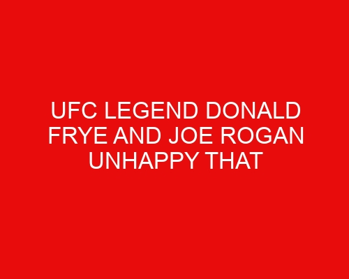 UFC Legend Donald Frye and Joe Rogan Unhappy That the Fight Against Tank Abott Doesn't Make Top 10 List