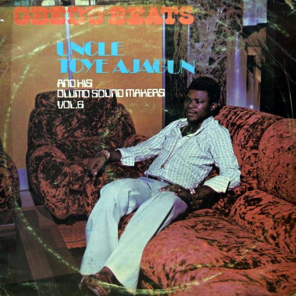 Uncle Toye Ajagun And His Olumo Sound Makers – Vol. 6 - Gbedu Beats