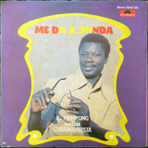K. Frimpong & His Cubanos Fiesta – Me Da A Ɔnnda album lp -afrosunny-african music online ghana