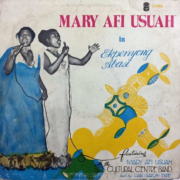 Mary Afi Usuah With The SES Cultural Centre Band – Ekpenyong Abasi FULL Album Nigeria Music Album