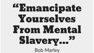 Emancipate yourself from mental slavery - Bob Marley