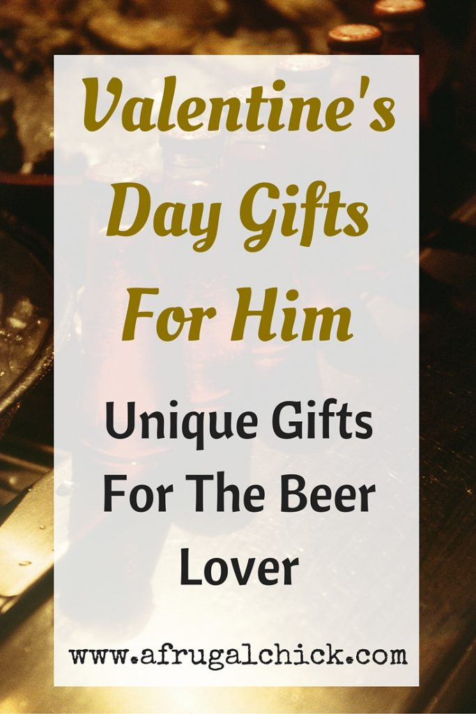 Valentines Day Gifts For Him Unique Gifts For The Beer Lover