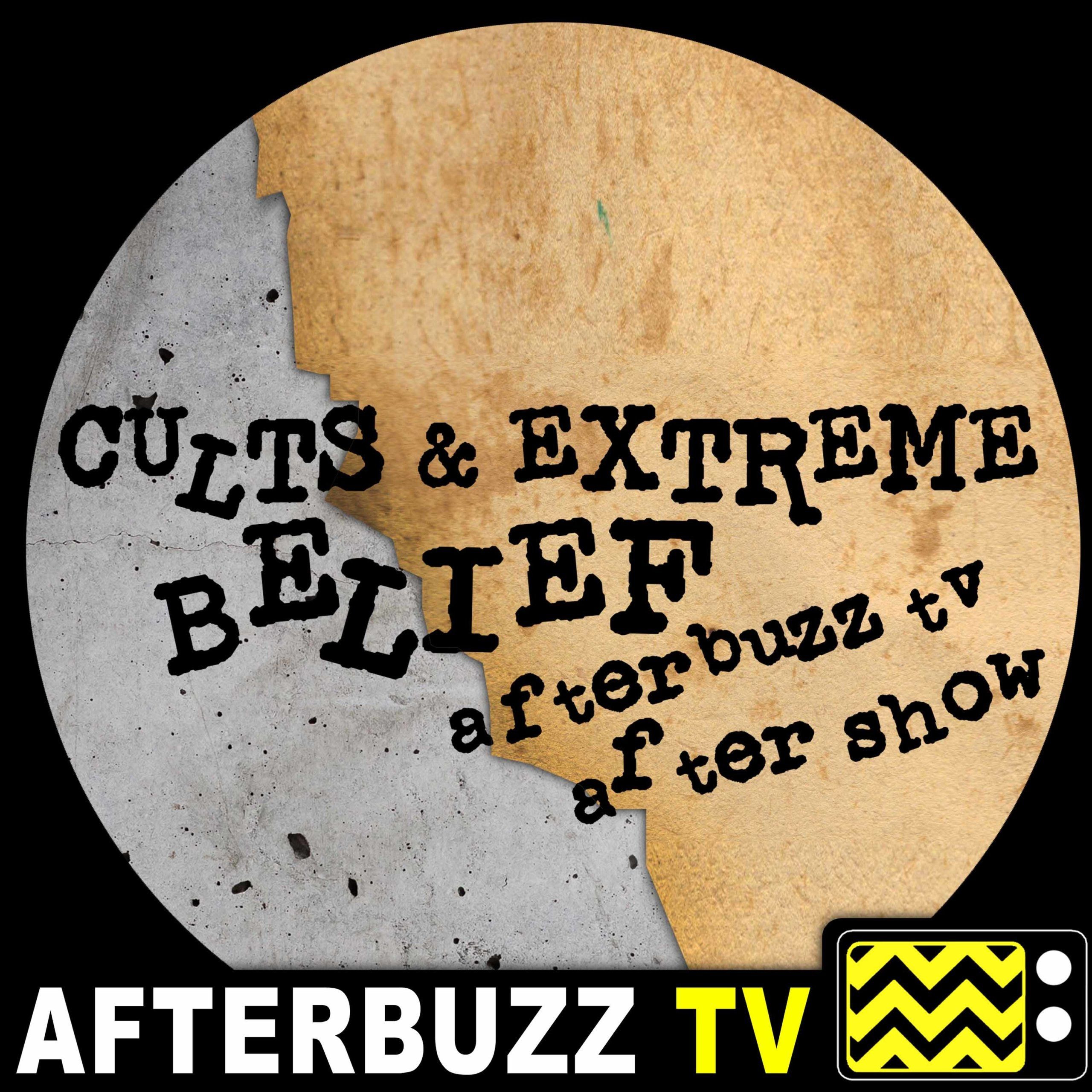 Cults and Extreme Belief S:1 | The Survivors Talk Pt. 2 E:9 | AfterBuzz TV AfterShow