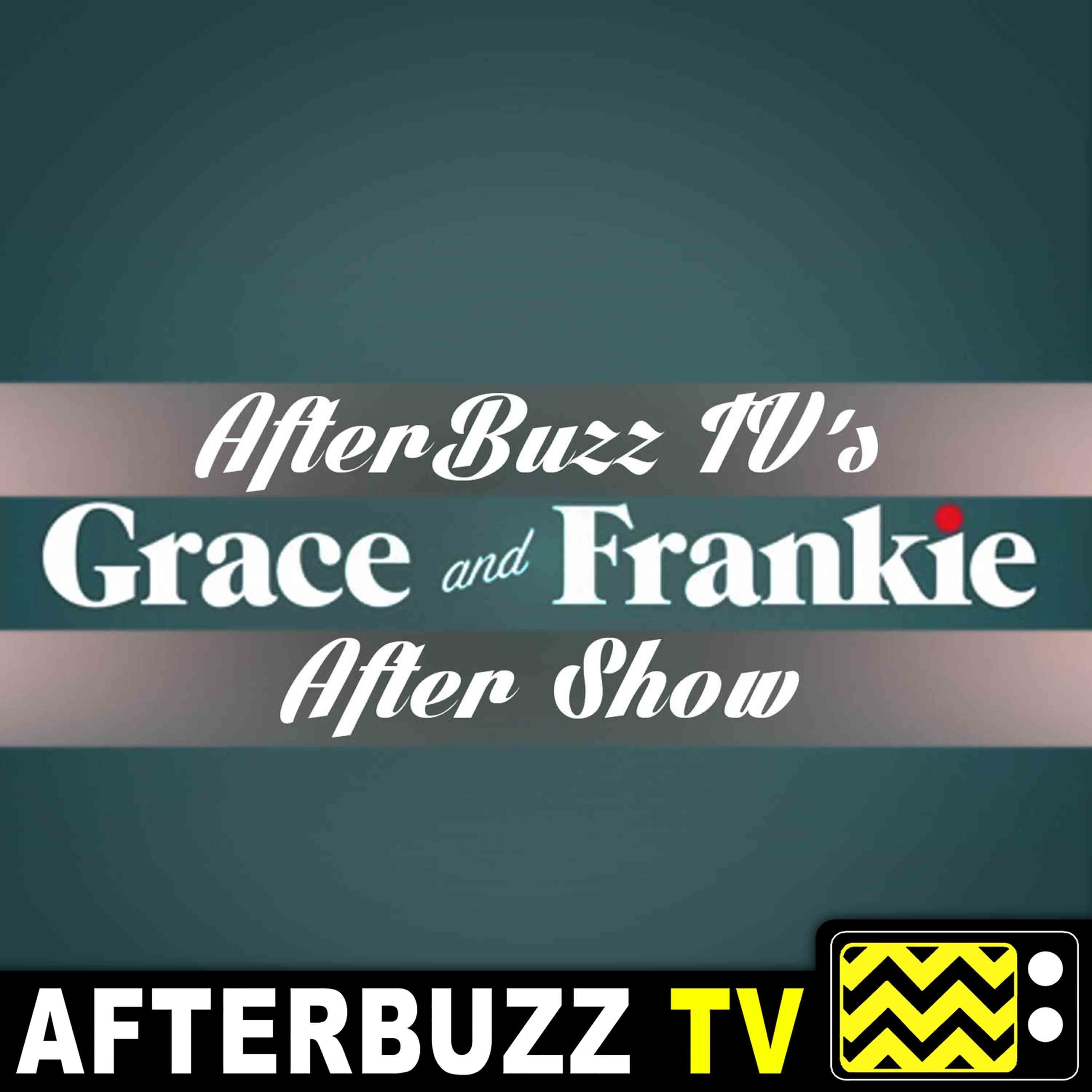 Grace And Frankie S:3   The Other Vibrator; The Musical; The Sign E:11 – E:13   AfterBuzz TV AfterShow