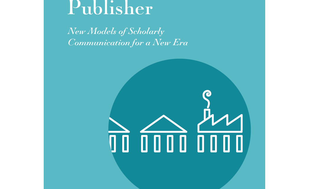 Library as Publisher: New Models of Scholarly Communication for a New Era