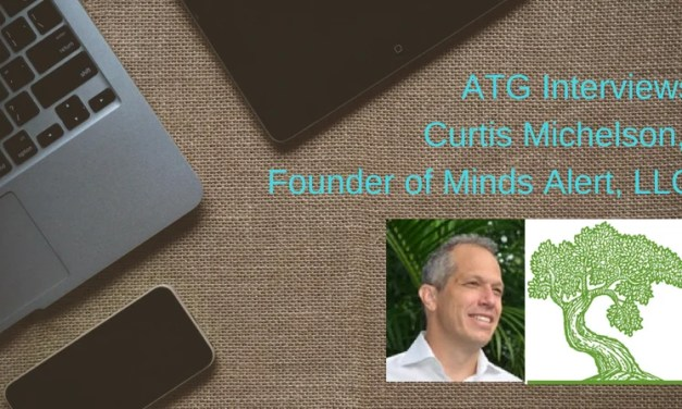 ATG Interviews Curtis Michelson, Founder of Minds Alert, LLC