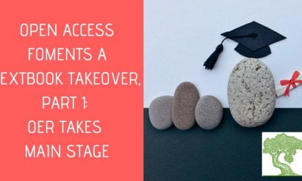 "ATG Original: ""Open Access Foments a Textbook Takeover, Part 1: OER Takes Main Stage"