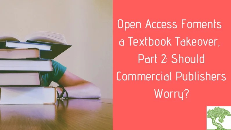 ATG Original: Open Access Foments a Textbook Takeover, Part 2: Should Commercial Publishers Worry?