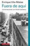 Fuera de aquí: Conversaciones con André Gabastou, de Enrique Vila-Matas