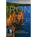Book Review: Iron and Water: My Life Protecting Minnesota's Environment