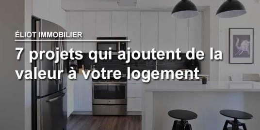 7 projets qui ajoutent de la valeur à votre logement