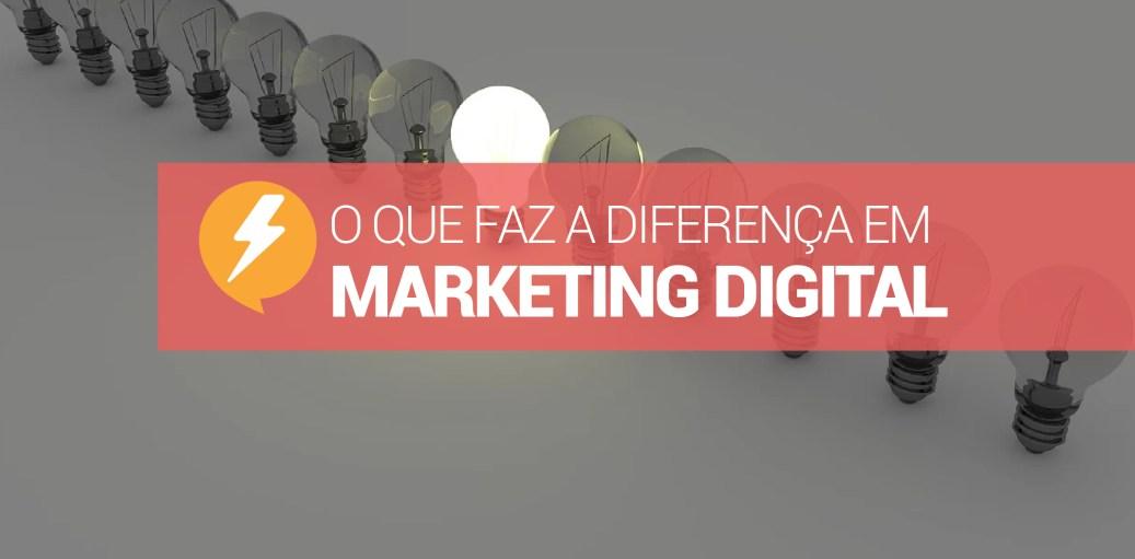 o que faz a diferença em marketing digital