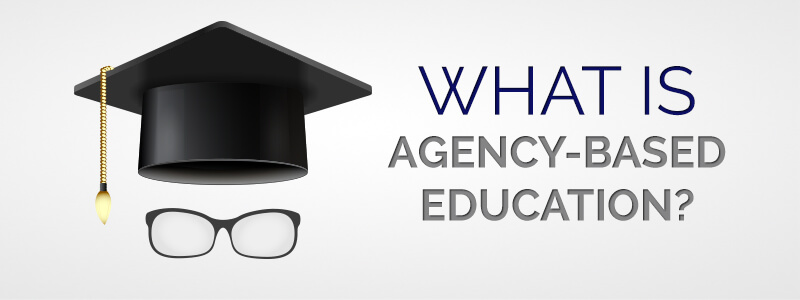What is Agency-Based Education?