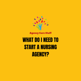 what do i need to start a nursing agency
