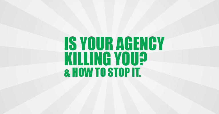 Is Your Agency Killing You?