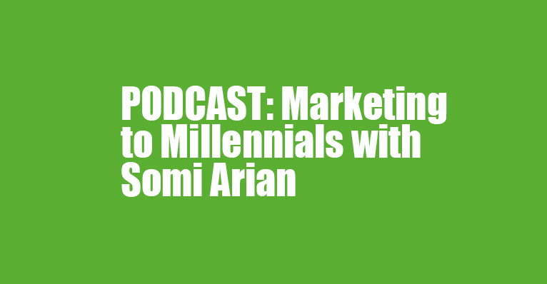 Marketing to Millennials & the AI Generation with Somi Arian