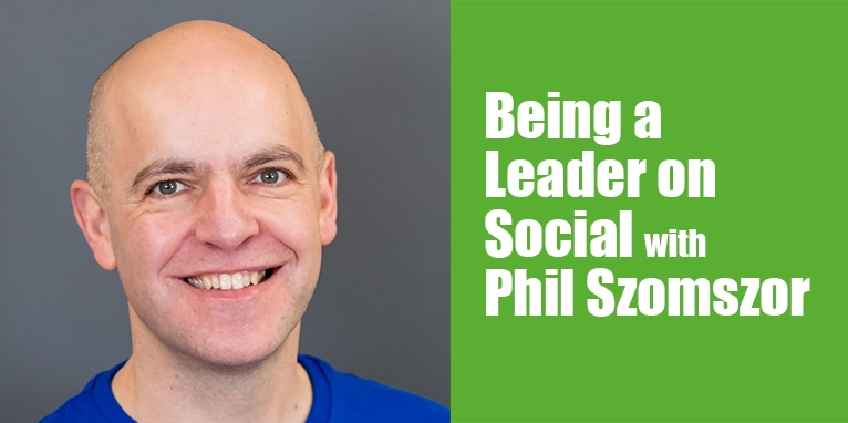 PODCAST: Being a Leader on Social with Phil Szomszor