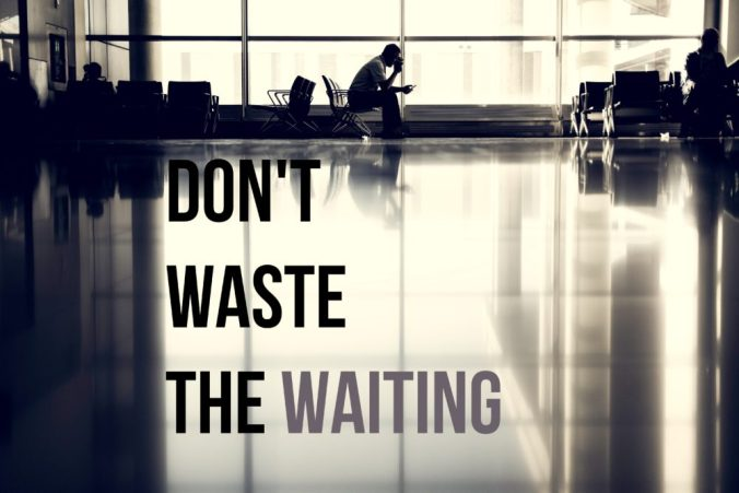 don't waste the waiting.jpg