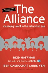 The Alliance: Managing Talent in the Networked Age – Reid Hoffman, Ben Casnocha, & Chris Yeh