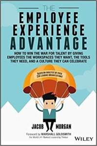 The Employee Experience Advantage: How to Win the War for Talent by Giving Employees the Workspaces they Want, the Tools they Need, and a Culture They Can Celebrate – Jacob Morgan