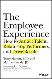 The Employee Experience: How to Attract Talent, Retain Top Performers, and Drive Results – Tracy Maylett, EdD. and Matthew Wride, JD
