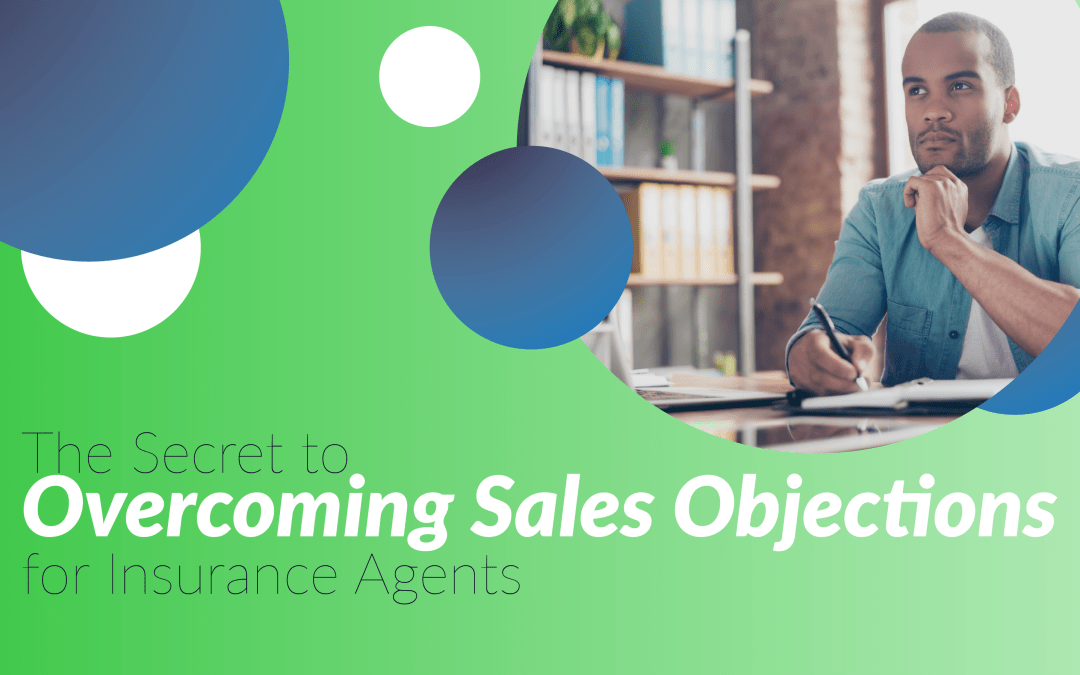 The Secret to Overcoming Sales Objections for Insurance Agents