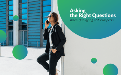 Asking the Right Questions When Qualifying ACA Insurance Prospects