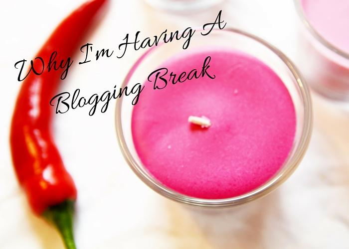 Why I'm Having A Blogging Break