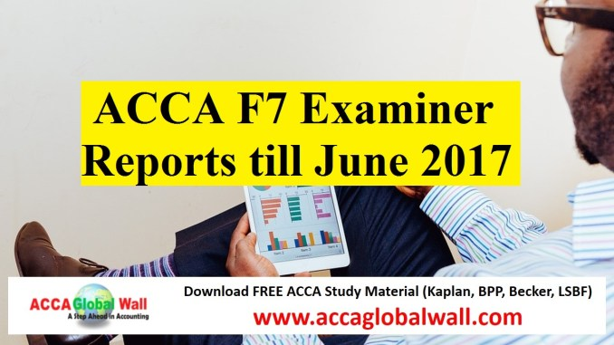 ACCA F7 Examiner Reports till June 2017