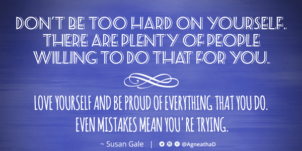 Quote: Susan Gale - Don't Be Too Hard On Yourself
