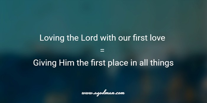 loving the Lord with our first love = giving Him the first place in all things
