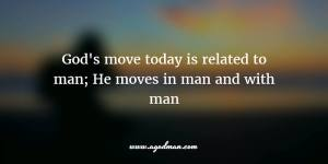 God's move today is related to man; He moves in man and with man
