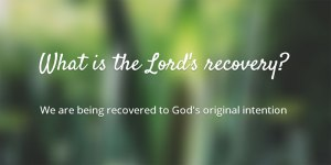 What is the Lord's recovery? We are being recovered to God's original intention