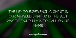 The Key to Experiencing Christ is our mingled spirit, and the best way to enjoy Him is to call on His name