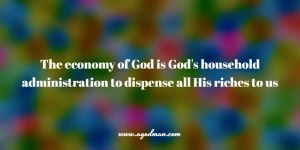 The economy of God is God's household administration to dispense all His riches to us…