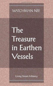 we are earthen vessels containing a priceless treasure, the Christ of glory! [in the picture: the message by brother Watchman Nee, The Treasure in Earthen Vessels]