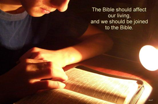 The Bible should affect our living, and we should be joined to the Bible.