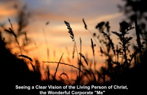 """Seeing a Clear Vision of the Living Person of Christ, the Wonderful Corporate """"Me"""""""