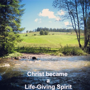 Christ (as the last Adam) became a life-giving Spirit (see 1 Cor. 15:45)